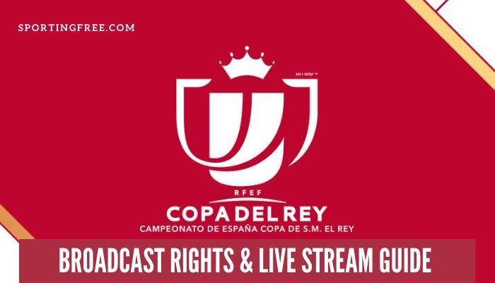Copa Del Rey 2020-21 TV Channels & Live Streaming