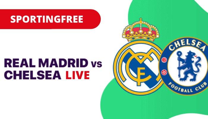 Chelsea vs Real Madrid live stream free
